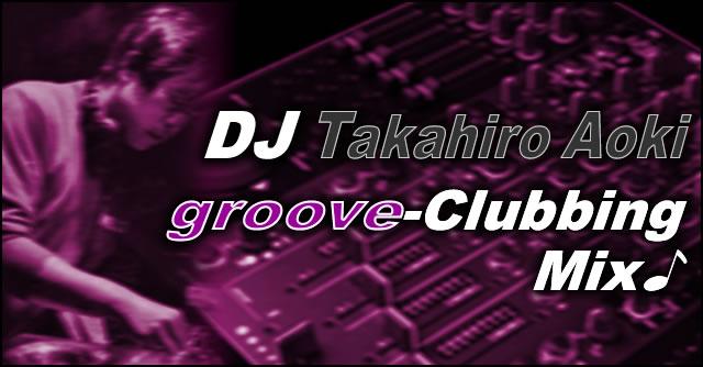 DJ Takahiro Groover-Clubbing Mix