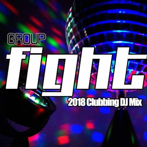 Group FIGHT 2018 Clubbing DJ Mix